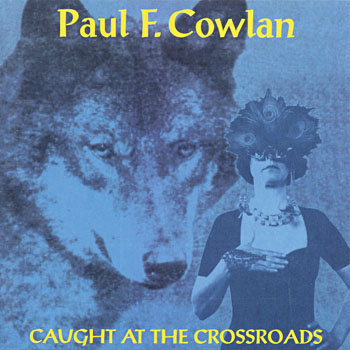 "Paul F. Cowlan ""Caught at the crossroad"""